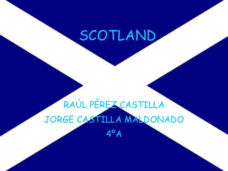 SCOTLAND RAÚL PÉREZ CASTILLA JORGE CASTILLA MALDONADO 4ºA