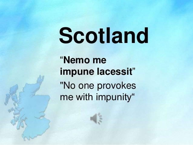 "Scotland ""Nemo me impune lacessit"" ""No one provokes me with impunity"""