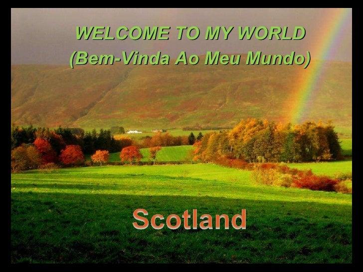 <ul><li>WELCOME TO MY WORLD </li></ul><ul><li>(Bem-Vinda Ao Meu Mundo) </li></ul>