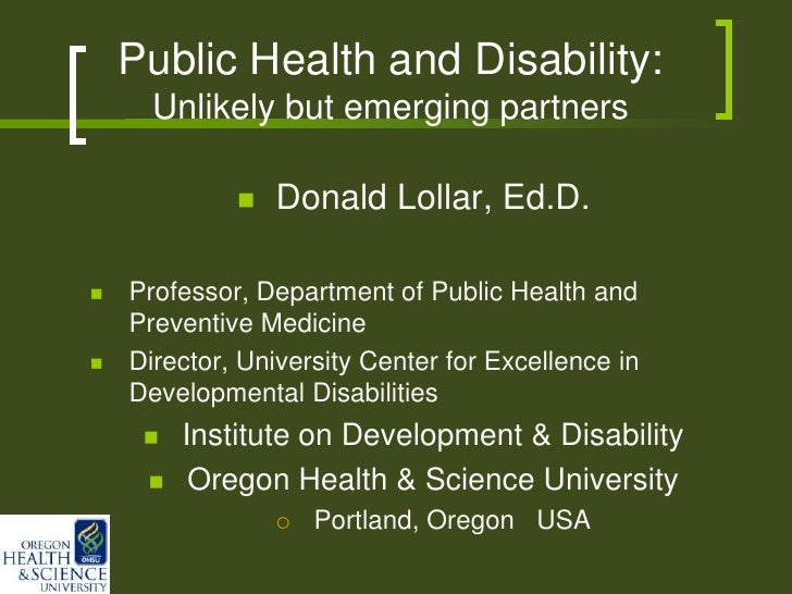 Public Health and Disability:      Unlikely but emerging partners                Donald Lollar, Ed.D.   Professor, Depar...