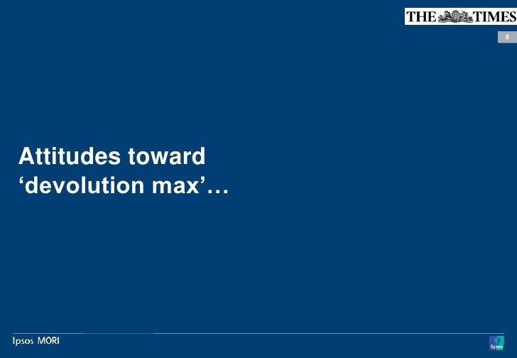 8Attitudes toward'devolution max'…