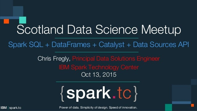 Scotland Data Science Meetup Oct 13, 2015: Spark SQL, DataFrames, Ca…