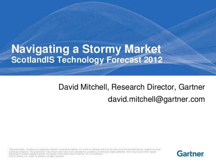 Navigating a Stormy Market  ScotlandIS Technology Forecast 2012                                                      David...