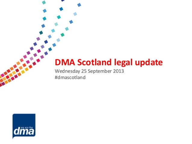 Data protection 2013 Friday 8 February #dmadata Supported by DMA Scotland legal update Wednesday 25 September 2013 #dmasco...