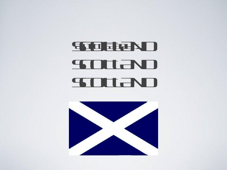 SCOTLAND SCOTLAND SCOTLAND <ul><li>A LITTLE ABOUT..... </li></ul>