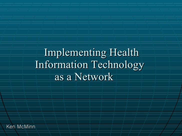 Implementing Health  Information Technology  as a Network  Ken McMinn