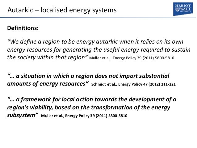 """Autarkic – localised energy systems Definitions: """"We define a region to be energy autarkic when it relies on its own energ..."""