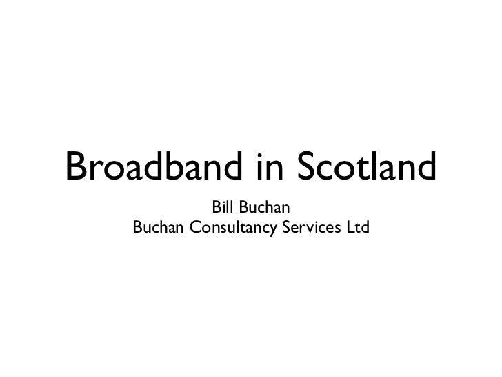 Broadband in Scotland            Bill Buchan   Buchan Consultancy Services Ltd