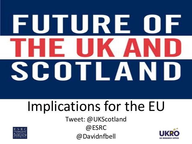 Implications for the EU Tweet: @UKScotland @ESRC @Davidnfbell