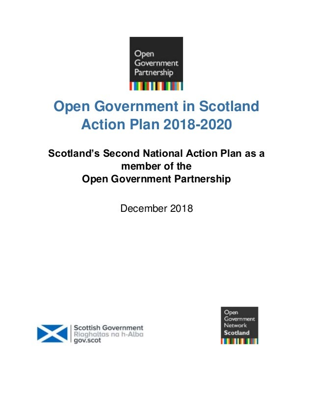 Open Government in Scotland Action Plan 2018-2020 Scotland's Second National Action Plan as a member of the Open Governmen...