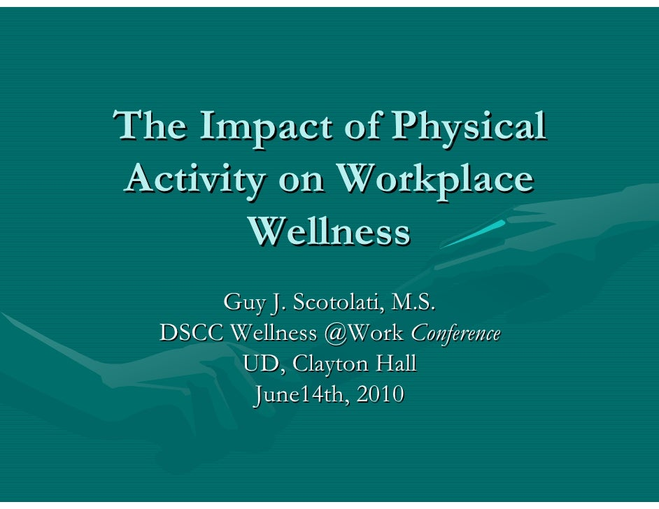 The Impact of Physical Activity on Workplace        Wellness       Guy J. Scotolati, M.S.   DSCC Wellness @Work Conference...
