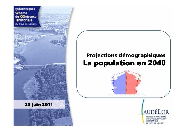 Projections démographiques               La population en 204023 juin 2011