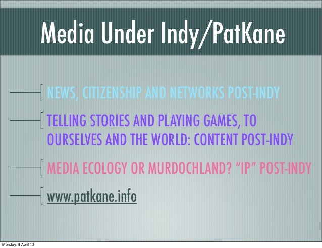 Media Under Indy/PatKane                     NEWS, CITIZENSHIP AND NETWORKS POST-INDY                     TELLING STORIES ...