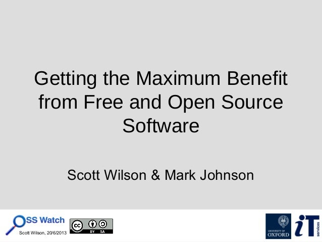Scott Wilson, 20/6/2013 Getting the Maximum Benefit from Free and Open Source Software Scott Wilson & Mark Johnson