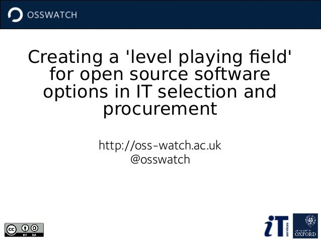 Creating a 'level playing field' for open source software options in IT selection and procurement http://oss-watch.ac.uk @...