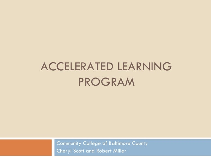 ACCELERATED LEARNING PROGRAM Community College of Baltimore County Cheryl Scott and Robert Miller