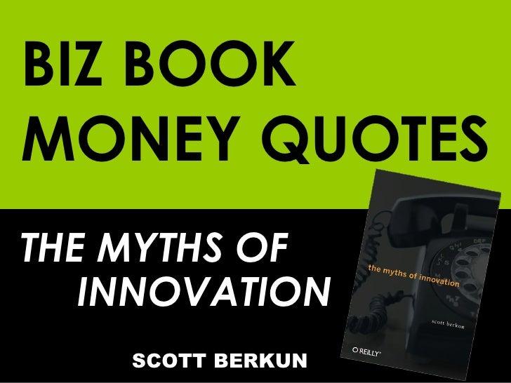 BIZ BOOK MONEY QUOTES THE MYTHS OF  INNOVATION     SCOTT BERKUN
