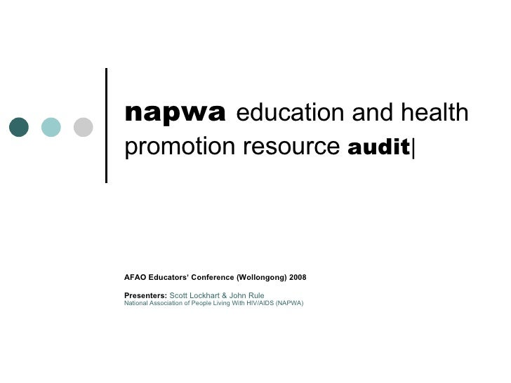 napwa  education and health promotion resource  audit   AFAO Educators' Conference (Wollongong) 2008 Presenters:   Scott L...