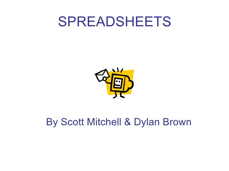 SPREADSHEETS By Scott Mitchell & Dylan Brown