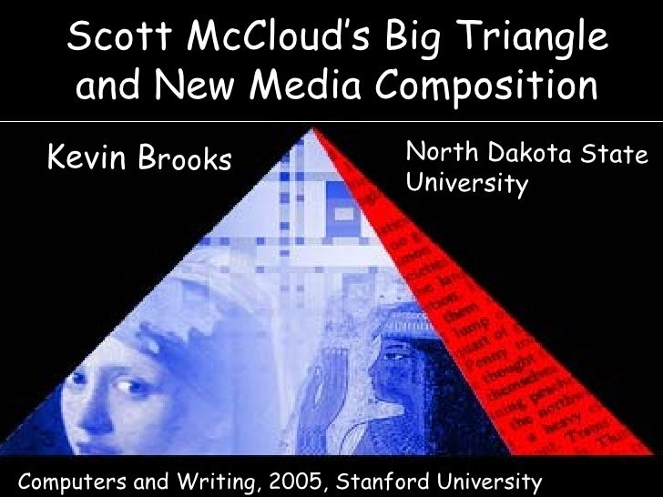 Scott McCloud's Big Triangle and New Media Composition Kevin B rooks North Dakota State  University Computers and Writing,...