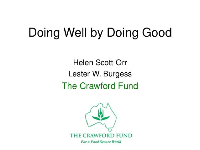 Doing Well by Doing Good Helen Scott-Orr Lester W. Burgess The Crawford Fund
