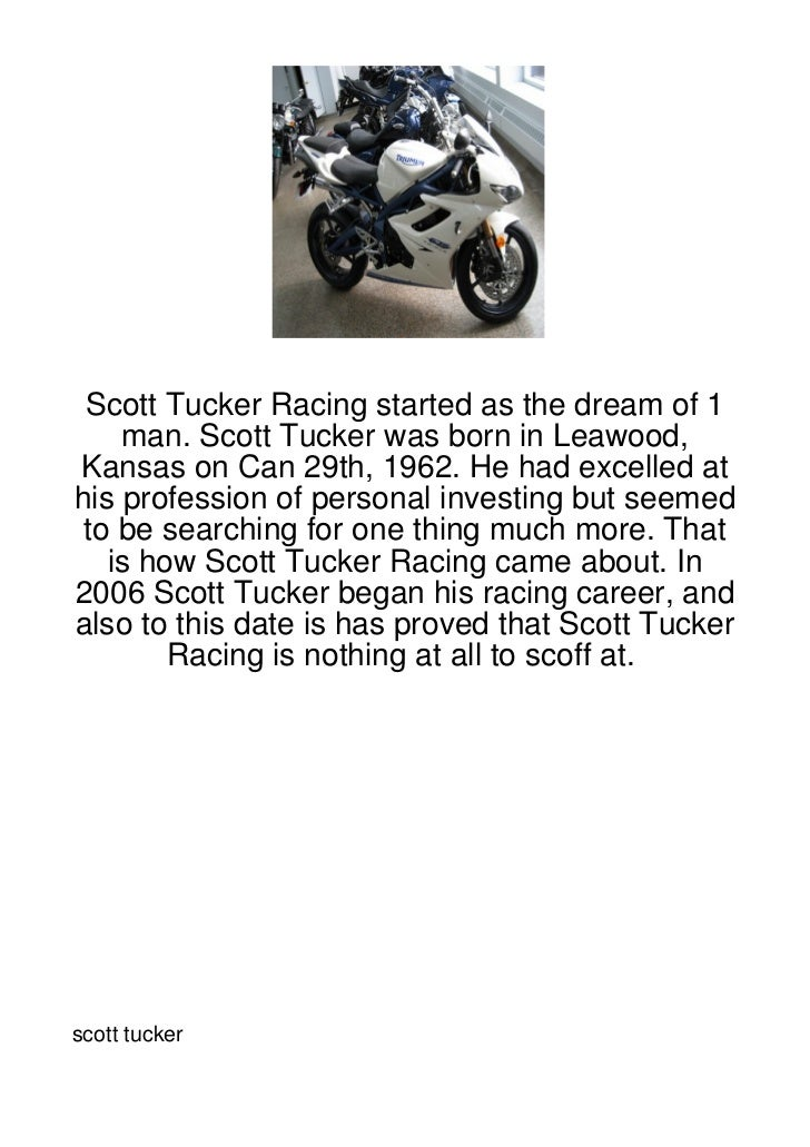 Scott Tucker Racing started as the dream of 1    man. Scott Tucker was born in Leawood,Kansas on Can 29th, 1962. He had ex...