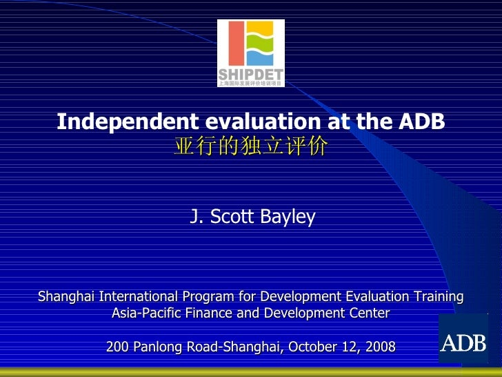 Independent evaluation at the ADB 亚行的独立评价 Shanghai International Program for Development Evaluation Training Asia-Pacific ...