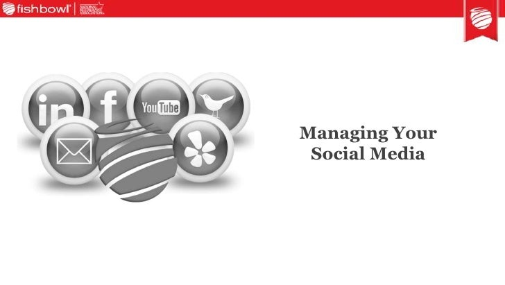Managing Your Social Media <br />
