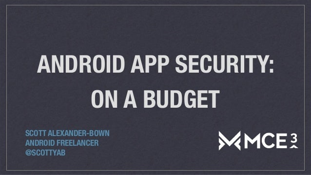ANDROID APP SECURITY: ON A BUDGET SCOTT ALEXANDER-BOWN ANDROID FREELANCER @SCOTTYAB