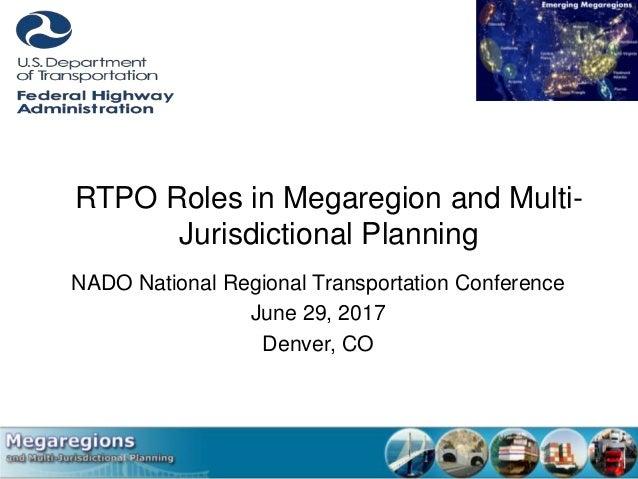 RTPO Roles in Megaregion and Multi- Jurisdictional Planning NADO National Regional Transportation Conference June 29, 2017...