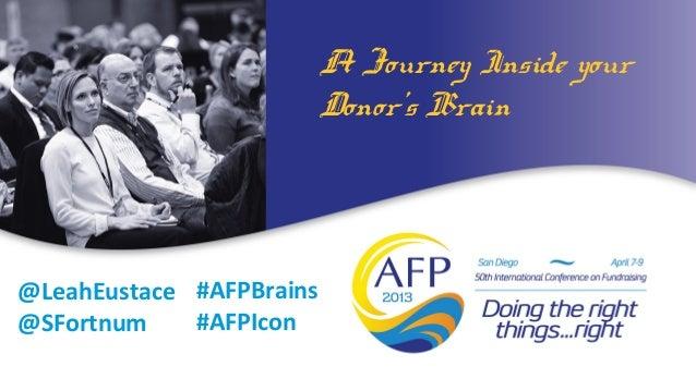 A Journey Inside your                          Donors Brain@LeahEustace #AFPBrains@SFortnum    #AFPIcon