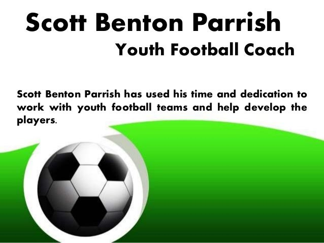 Scott Benton Parrish Youth Football Coach Scott Benton Parrish has used his time and dedication to work with youth footbal...