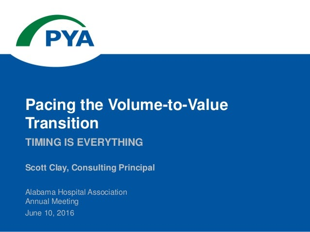 Scott Clay, Consulting Principal Alabama Hospital Association Annual Meeting June 10, 2016 TIMING IS EVERYTHING Pacing the...