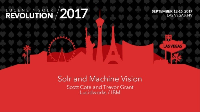 Solr and Machine Vision Scott Cote and Trevor Grant Lucidworks / IBM