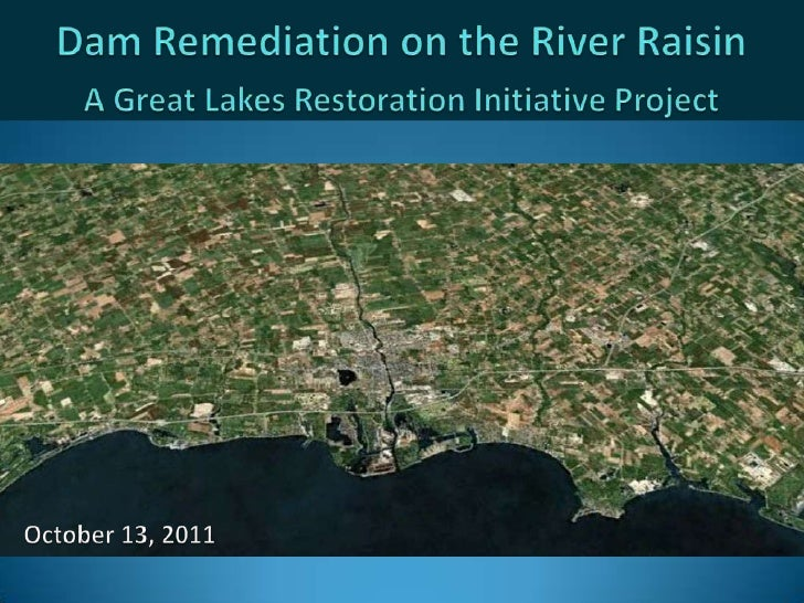 Dam Remediation on the River Raisin<br />A Great Lakes Restoration Initiative Project<br />October 13, 2011<br />
