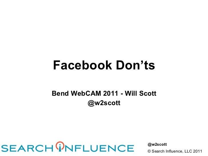 Facebook Don'ts Bend WebCAM 2011 - Will Scott @w2scott