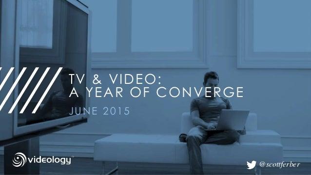 TV & VIDEO: A YEAR OF CONVERGE JUNE 2015 @scottferber