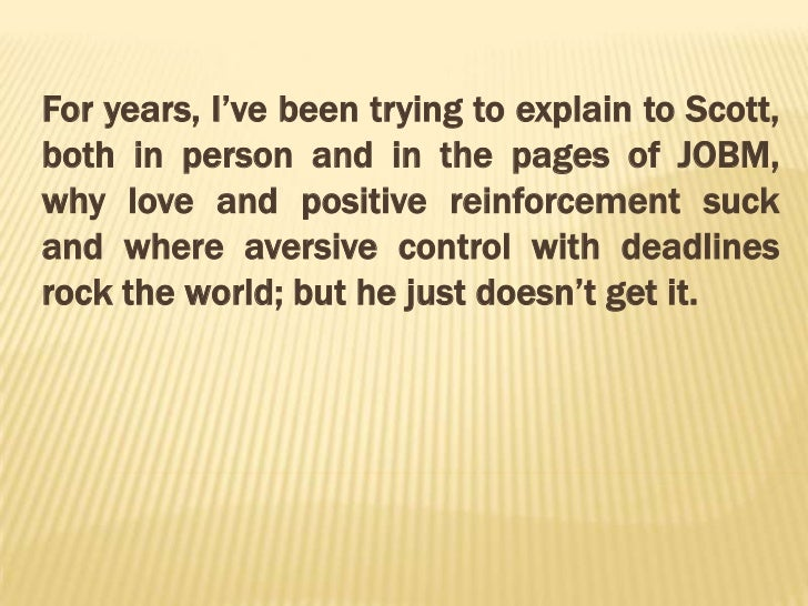 For years, I've been trying to explain to Scott, both in person and in the pages of JOBM, why love and positive reinforcem...