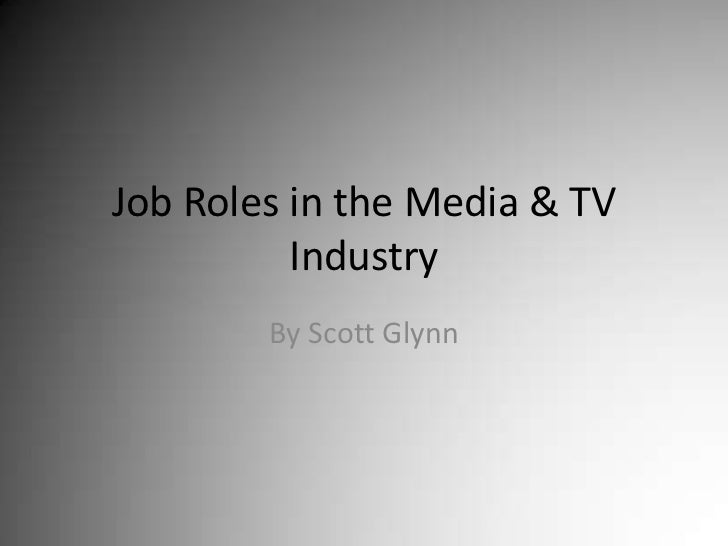 Job Roles in the Media & TV Industry<br />By Scott Glynn<br />