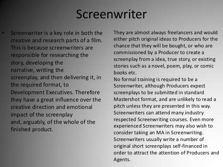 Screenwriter<br />Screenwriter is a key role in both the creative and research parts of a film. This is because screenwrit...