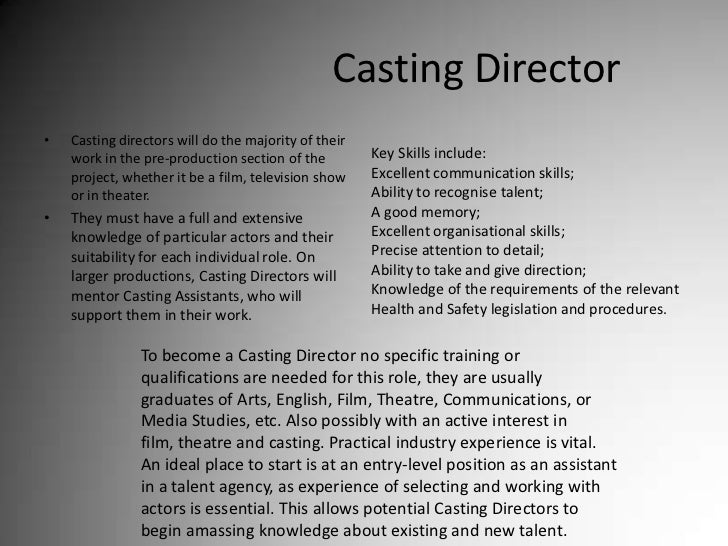 Casting Director<br />Casting directors will do the majority of their work in the pre-production section of the project, w...