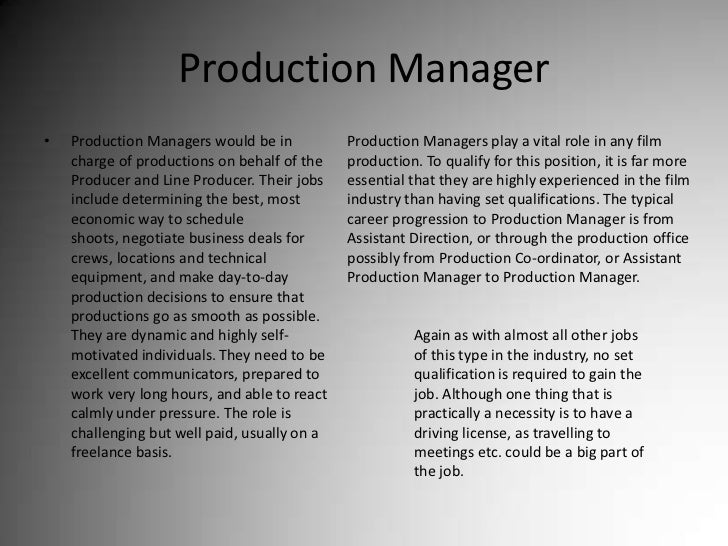 Production Manager<br />Production Managers would be in charge of productions on behalf of the Producer and Line Producer....