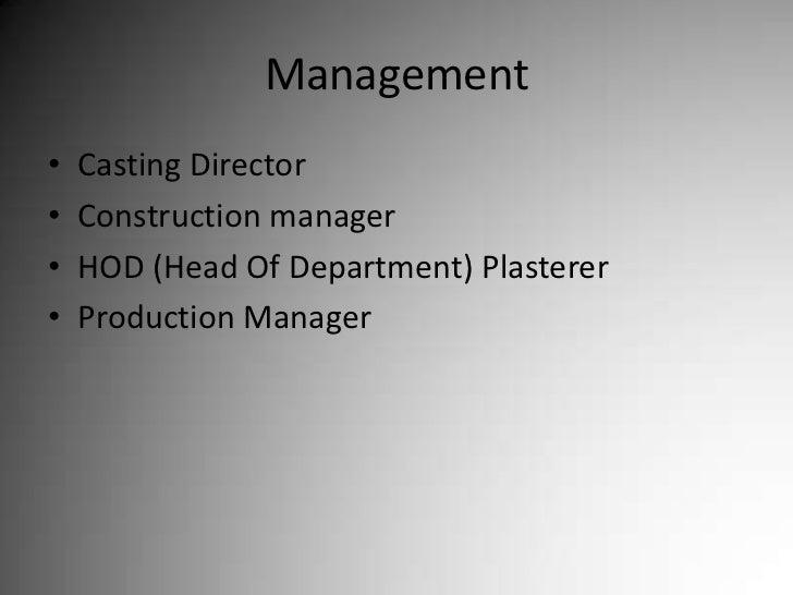 Management<br />Casting Director<br />Construction manager<br />HOD (Head Of Department) Plasterer<br />Production Manager...