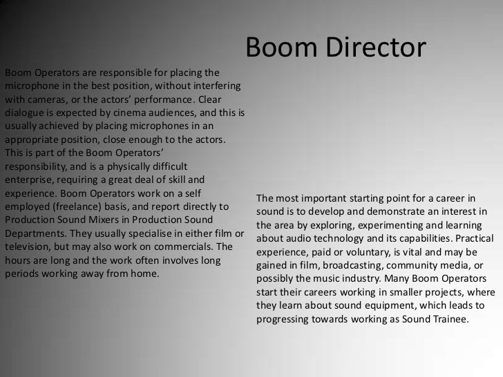 Boom Director<br />Boom Operators are responsible for placing the microphone in the best position, without interfering wit...