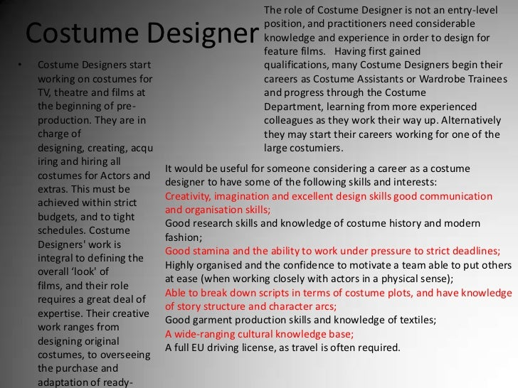 Costume Designer<br />The role of Costume Designer is not an entry-level position, and practitioners need considerable kno...