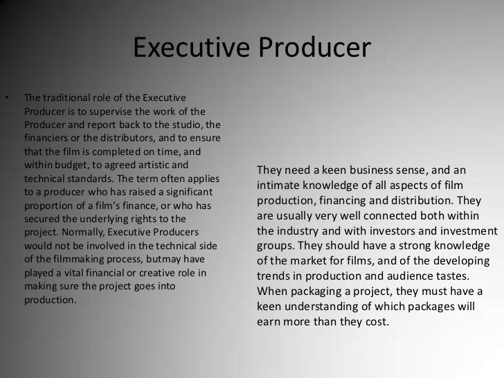 Executive Producer<br />The traditional role of the Executive Producer is to supervise the work of the Producer and report...