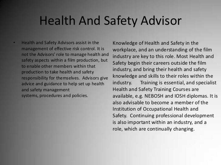 Health And Safety Advisor<br />Health and Safety Advisors assist in the management of effective risk control. It is not th...