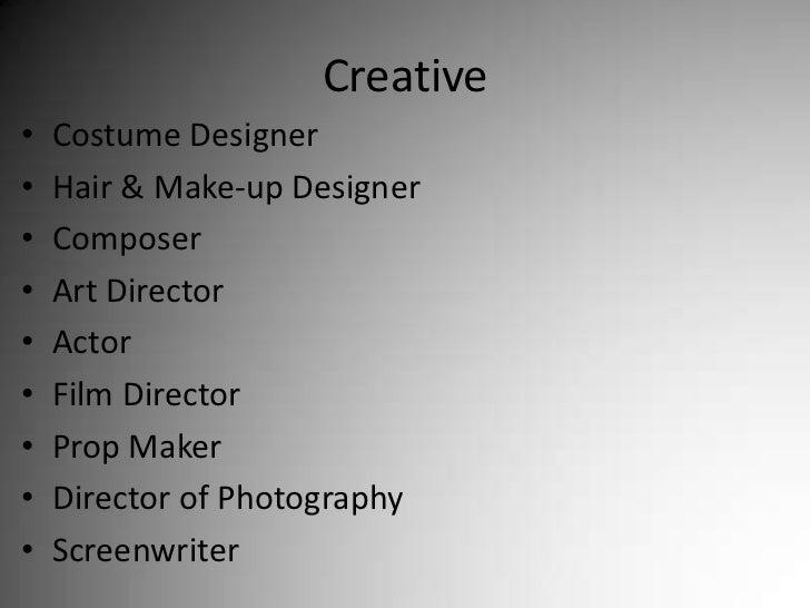 Creative<br />Costume Designer<br />Hair & Make-up Designer<br />Composer<br />Art Director<br />Actor<br />Film Director<...