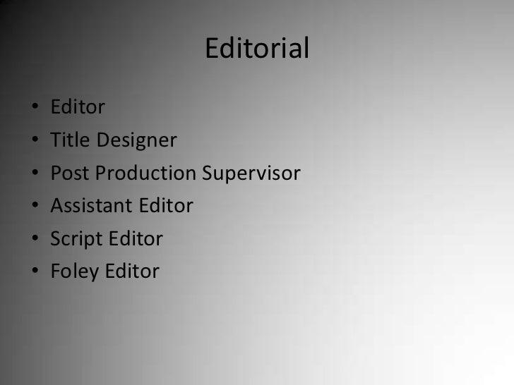 Editorial<br />Editor<br />Title Designer<br />Post Production Supervisor<br />Assistant Editor<br />Script Editor<br />Fo...