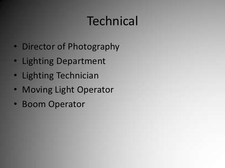 Technical<br />Director of Photography<br />Lighting Department<br />Lighting Technician<br />Moving Light Operator<br />B...